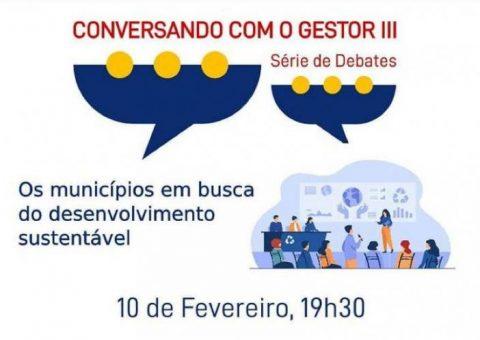 """Conversando com o Gestor III: Série de Debates traz como tema """"Os municípios em busca do desenvolvimento sustentável"""""""