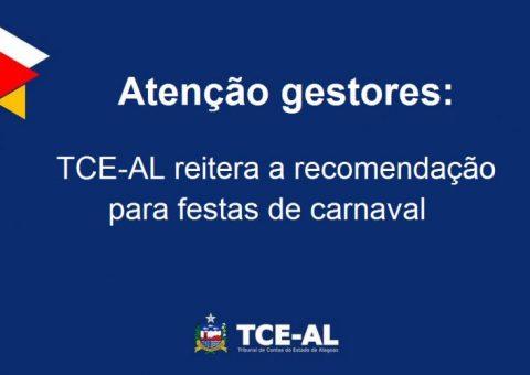 TCE-AL reitera a recomendação para que municípios impeçam realização de festas de carnaval